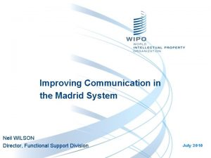 Improving Communication in the Madrid System Neil WILSON