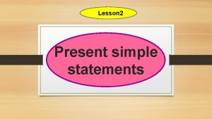 Lesson 2 Present simple statements Present simple statements
