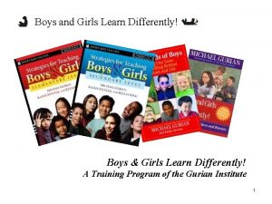 Boys and Girls Learn Differently Boys Girls Learn