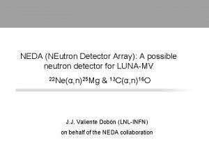 NEDA NEutron Detector Array A possible neutron detector