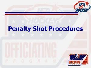 Penalty Shot Procedures Penalty Shot Procedures How Do