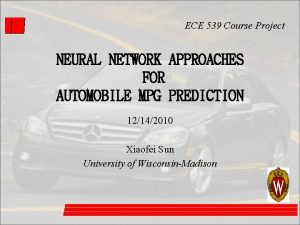 ECE 539 Course Project NEURAL NETWORK APPROACHES FOR
