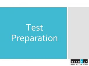 Test Preparation Introductions Our GEAR UP Team includes