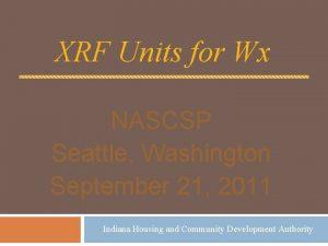 XRF Units for Wx NASCSP Seattle Washington September