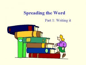 Spreading the Word Part 1 Writing it Objectives