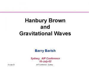 Hanbury Brown and Gravitational Waves Barry Barish Sydney