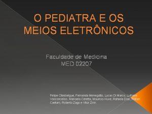 O PEDIATRA E OS MEIOS ELETRNICOS Faculdade de