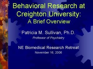 Behavioral Research at Creighton University A Brief Overview