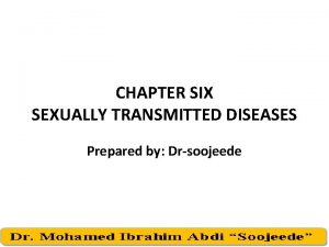 CHAPTER SIX SEXUALLY TRANSMITTED DISEASES Prepared by Drsoojeede