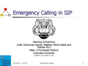 Emergency Calling in SIP Henning Schulzrinne with Anshuman