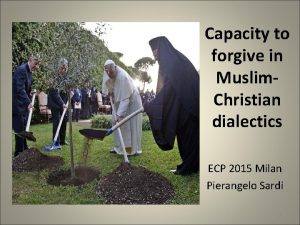 Capacity to forgive in Muslim Christian dialectics ECP