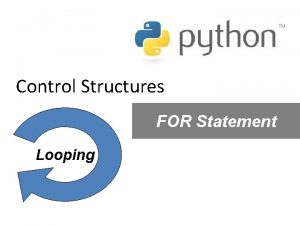 Control Structures FOR Statement Looping S E Q