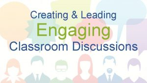Creating Leading Engaging Classroom Discussions What Makes A