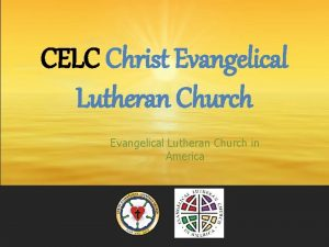 CELC Christ Evangelical Lutheran Church in America Sunday