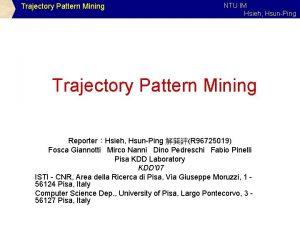 Trajectory Pattern Mining NTU IM Hsieh HsunPing Trajectory