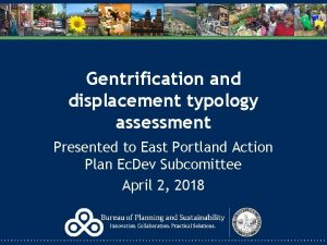 Gentrification and displacement typology assessment Presented to East
