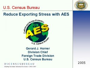 U S Census Bureau Reduce Exporting Stress with