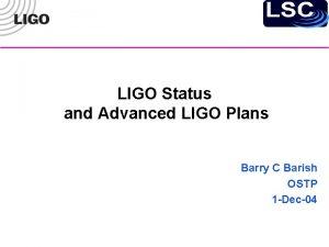 LIGO Status and Advanced LIGO Plans Barry C