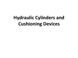 Hydraulic Cylinders and Cushioning Devices Introduction Hydraulic cylinders