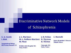 Discriminative Network Models of Schizophrenia G A Cecchi