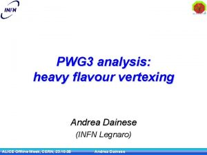 PWG 3 analysis heavy flavour vertexing Andrea Dainese