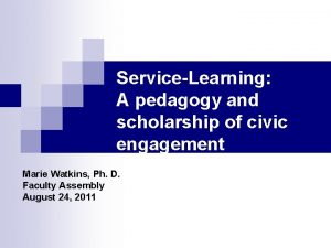 ServiceLearning A pedagogy and scholarship of civic engagement