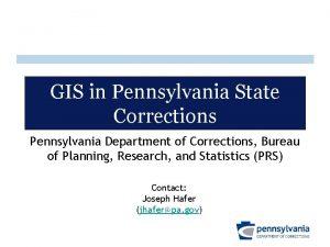 GIS in Pennsylvania State Corrections Pennsylvania Department of