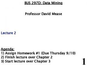 BUS 297 D Data Mining Professor David Mease