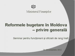 Ministerul Finanelor Reformele bugetare n Moldova privire general