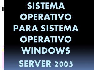 SISTEMA OPERATIVO PARA SISTEMA OPERATIVO WINDOWS SERVER 2003