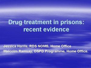 Drug treatment in prisons recent evidence Jessica Harris