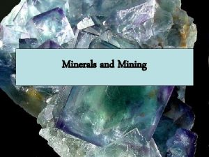 Minerals and Mining Minerals Concentration of naturally occurring