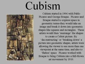 Cubism started in 1906 with Pablo Picasso and
