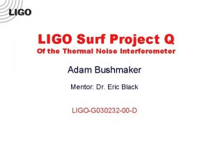 LIGO Surf Project Q Of the Thermal Noise