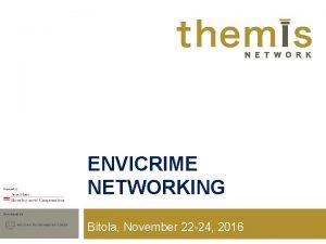 ENVICRIME NETWORKING Secretariat by Bitola November 22 24