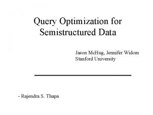 Query Optimization for Semistructured Data Jason Mc Hug