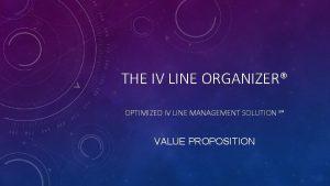 THE IV LINE ORGANIZER OPTIMIZED IV LINE MANAGEMENT