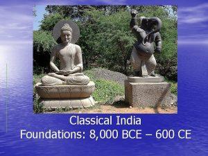 Origins in India Classical India Foundations 8 000
