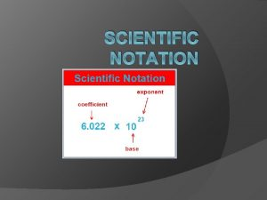 SCIENTIFIC NOTATION Scientific Notation Some scientific measurements can