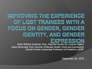 IMPROVING THE EXPERIENCE OF LGBT TRAINEES WITH A