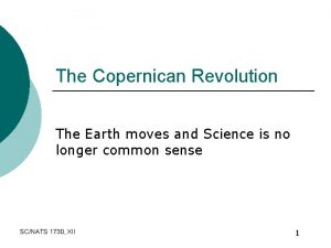 The Copernican Revolution The Earth moves and Science