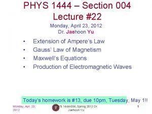PHYS 1444 Section 004 Lecture 22 Monday April