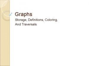 Graphs Storage Definitions Coloring And Traversals Graphs Definition