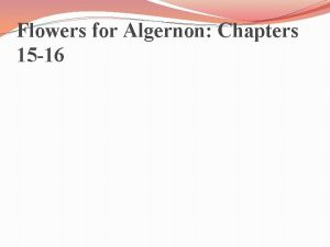 Flowers for Algernon Chapters 15 16 Describe Charlies