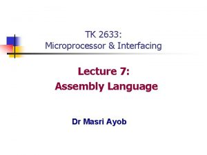 TK 2633 Microprocessor Interfacing Lecture 7 Assembly Language