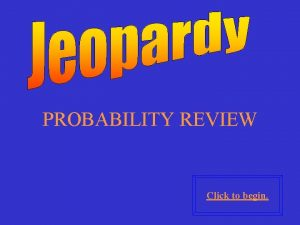 PROBABILITY REVIEW Click to begin Click here for