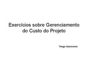 Exerccios sobre Gerenciamento do Custo do Projeto Thiago