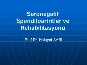 Seronegatif Spondiloartritler ve Rehabilitasyonu Prof Dr Hidayet SARI