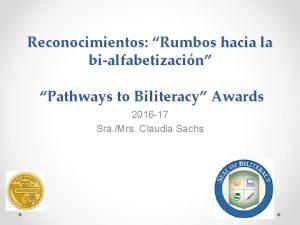 Reconocimientos Rumbos hacia la bialfabetizacin Pathways to Biliteracy