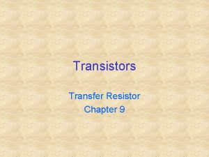 Transistors Transfer Resistor Chapter 9 Bipolar Transistors Base